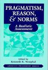 Pragmatism, Reason, and Norms: A Realistic Assessment