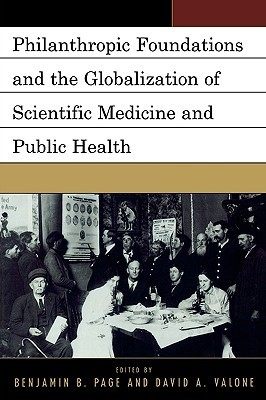 Philanthropic Foundations and the Globalization of Scientific Medicine and Public Health: Proceedings of a Conference Jointly Sponsored by Quinnipiac University and the Rockefeller Archive Center with Additional Support from the Dreyfus Health Foundation