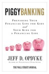 Piggybanking: Preparing Your Financial Life for Kids and Your Kids for a Financial Life
