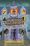 Horton Halfpott: Or the Fiendish Mystery of Smugwick Manor or the Loosening of Mlady Luggertuck's Corset