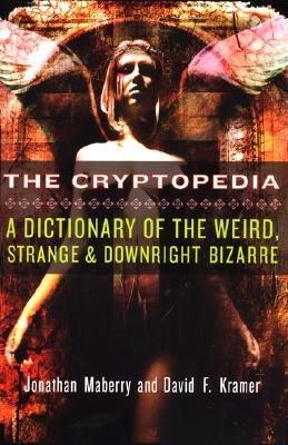 The Cryptopedia: A Dictionary of the Weird, Strange, and Downright Bizarre