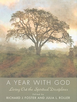 a-year-with-god-living-out-the-spiritual-disciplines