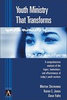 Youth Ministry That Transforms: A Comprehensive Analysis of the Hopes, Frustrations, and Effectiveness of Today's Youth Workers
