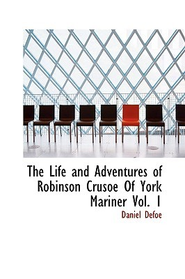 The Life and Adventures of Robinson Crusoe of York Mariner Vol. 1