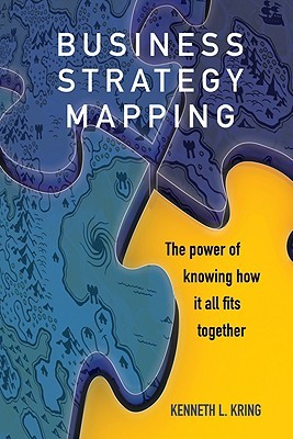 Business Strategy Mapping: The Power of Knowing How It All Fits Together