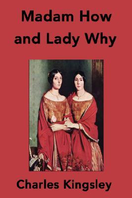 Madam How and Lady Why: First Lessons in Earth Lore for Children