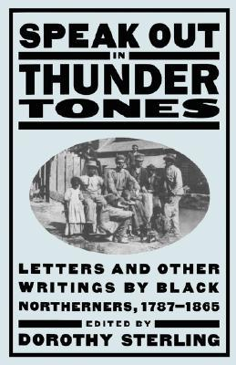 Speak Out In Thunder Tones: Letters And Other Writings By Black Northerners, 1787-1865