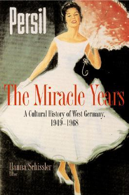 The Miracle Years: A Cultural History of West Germany, 1949-1968
