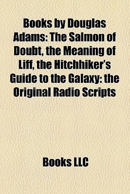 Books by Douglas Adams: The Salmon of Doubt, the Meaning of Liff, the Hitchhiker's Guide to the Galaxy: the Original Radio Scripts