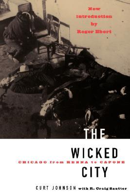The Wicked City: Chicago From Kenna To Capone