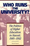 Who Runs the University?: The Politics of Higher Education in Hawaii, 1985-1992