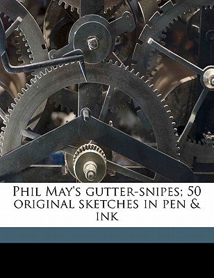 Phil May's Gutter-Snipes; 50 Original Sketches in Pen & Ink
