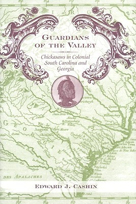 Guardians of the Valley: Chickasaws in Colonial South Carolina and Georgia