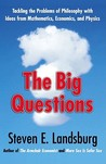 The Big Questions: Tackling the Problems of Philosophy with Ideas from Mathematics, Economics and Physics