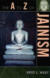 The A to Z of Jainism by Kristi L. Wiley