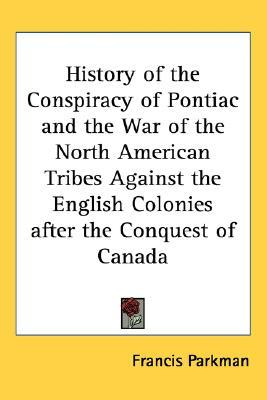 History of the Conspiracy of Pontiac and the War of the North... by Francis Parkman