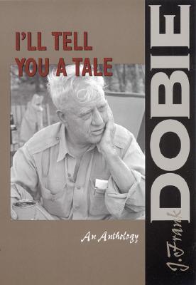 I'll Tell You a Tale by J. Frank Dobie