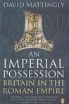An Imperial Possession: Britain in the Roman Empire, 54 BC - AD 409