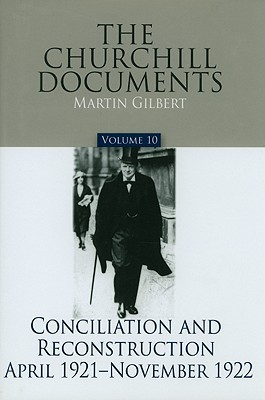 The Churchill Documents, Volume 10: Conciliation and Reconstruction, April 1921-November 1922