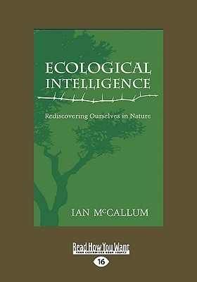 Ecological Intelligence: Rediscovering Ourselves in Nature (Easyread Large Edition)