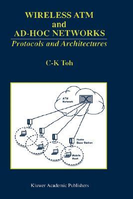 Wireless ATM and Ad-Hoc Networks: Protocols and Architectures