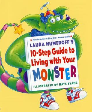 Laura Numeroff's 10-Step Guide to Living with Your Monster by Laura Joffe Numeroff