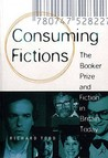 Consuming Fictions: The Booker Prize and Fiction in Britain Today