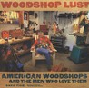 Woodshop Lust: American Woodshops And The Men Who Love Them