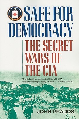 Safe for democracy: the secret wars of the cia by John Prados