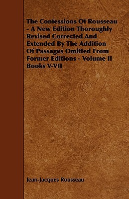 The Confessions: Revised, Corrected & Extended by the Addition of Passages Omitted from Former Editions, Vol 2 Books 5-7