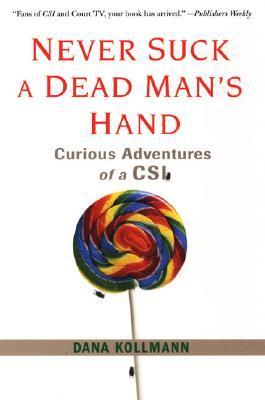 Never Suck A Dead Man's Hand by Dana Kollmann
