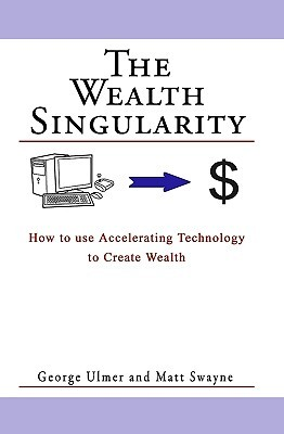 The Wealth Singularity: How to Use Accelerating Technology to Create Wealth