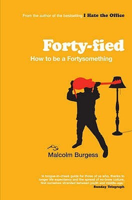 Forty-Fied by Malcolm Burgess