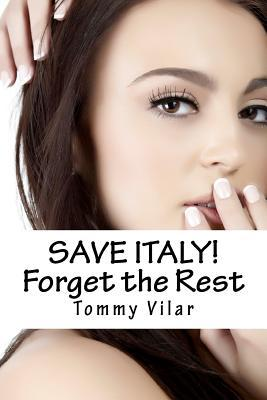 Save Italy! Forget the Rest by Tommy Vilar