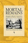 Mortal Remains: Death in Early America