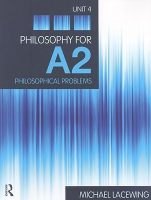 Philosophy for A2: Unit 4: Philosophical Problems, 2008 Aqa Syllabus