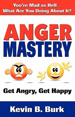 Anger Mastery by Kevin B. Burk