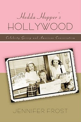 Hedda Hoppers Hollywood: Celebrity Gossip and American Conservatism