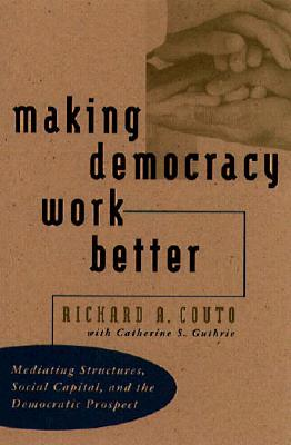 making-democracy-work-better-mediating-structures-social-capital-and-the-democratic-prospect
