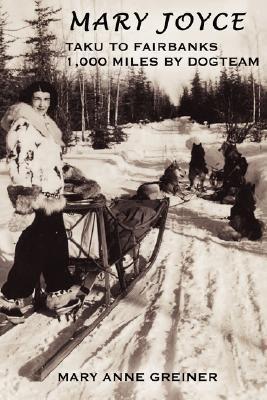 Mary Joyce: Taku to Fairbanks, 1,000 Miles by Dogteam
