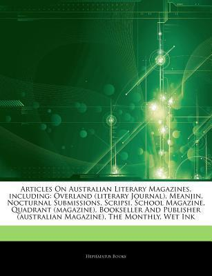Articles on Australian Literary Magazines, Including: Overland (Literary Journal), Meanjin, Nocturnal Submissions, Scripsi, School Magazine, Quadrant (Magazine), Bookseller and Publisher (Australian Magazine), the Monthly, Wet Ink