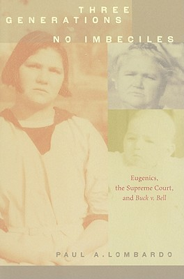 Ebook Three Generations, No Imbeciles: Eugenics, the Supreme Court, and Buck v. Bell by Paul A. Lombardo DOC!