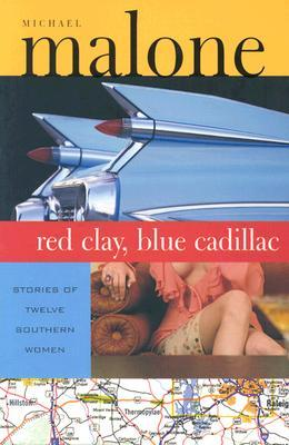 Red Clay, Blue Cadillac: Stories of Twelve Southern Women