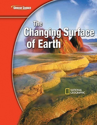 Glencoe Iscience Modules: Earth Iscience, the Changing Surface of Earth, Student Edition