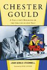 "Chester Gould: A Daughter's Biography of the Creator of ""Dick Tracy"""