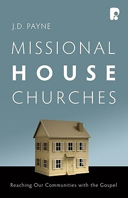 Missional House Churches by J.D. Payne