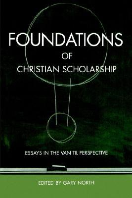 foundations of christian scholarship essays in the van til 3109960