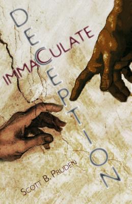 Immaculate Deception by Scott B. Pruden