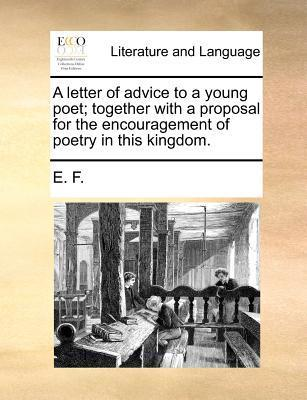 A Letter of Advice to a Young Poet; Together with a Proposal for the Encouragement of Poetry in This Kingdom.