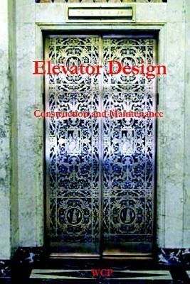 Elevator Design, Construction and Maintenance (1905)